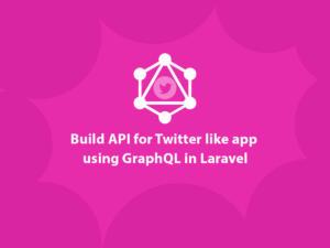 Build-API-for-Twitter-like-app-using-GraphQL-in-Laravel